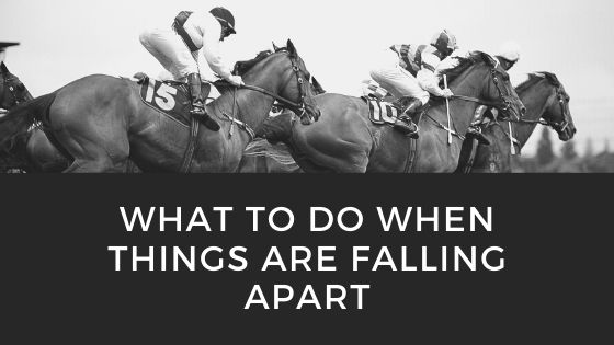 What to do when things are falling apart